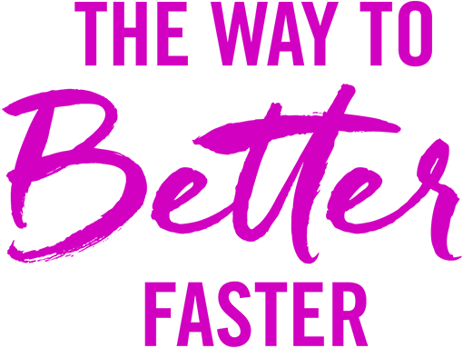 The Way to Better Faster text