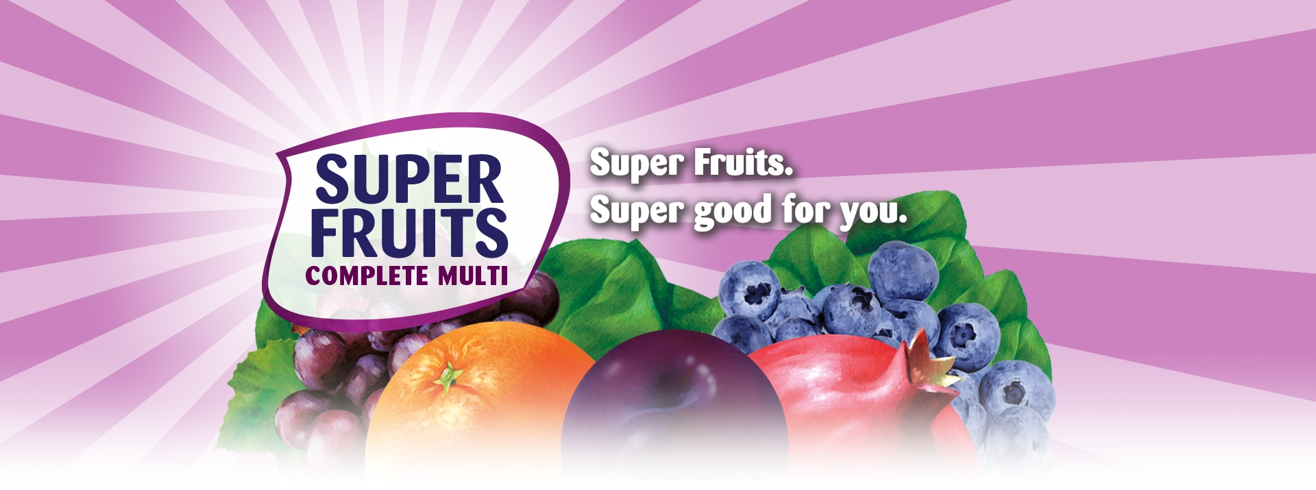 Super fruits complete multivitamin. Super fruits. Super good for you.