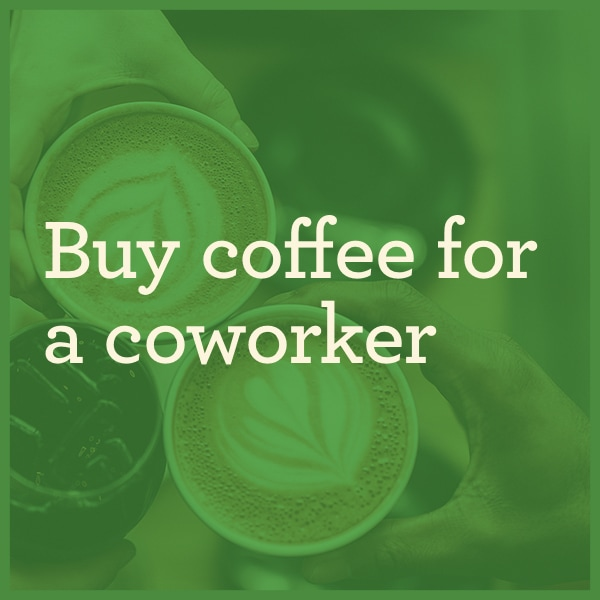 Buy coffee for a co-worker